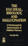 The Ego Ideal, Ideology and Hallucination - Yong Kim
