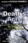 Death's Acre: Inside The Legendary Forensic Lab The Body Farm Where The Dead Do Tell Tales - William M. Bass, Jon Jefferson, Bill Bass