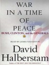 War in a Time of Peace: Bush, Clinton and the Generals (Audio) - David Halberstam