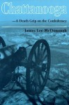 Chattanooga--A Death Grip on the Confederacy - James Lee McDonough
