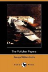 The Potiphar Papers (Dodo Press) - George William Curtis