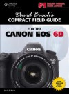 David Busch's Compact Field Guide for the Canon EOS 6d - David D. Busch