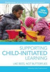 Supporting Child-Initiated Learning: Like Bees, Not Butterflies - Sally Featherstone