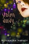 Stolen Away - Alyxandra Harvey