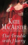 The Trouble With Harry - Katie MacAlister, Macalister Katie