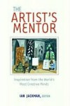 The Artist's Mentor: Inspiration from the World's Most Creative Minds - Ian Jackman