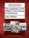 The Speeches of Mr. Wilkes in the House of Commons - John Wilkes