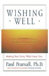 Wishing Well: Making Your Every Wish Come True - Paul Pearsall