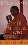 Der mittlere Weg: Glaube und Vernunft in Harmonie (German Edition) - Dalai Lama XIV, Elisabeth Liebl
