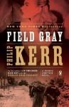 Field Gray: A Bernie Gunther Novel - Philip Kerr