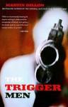 The Trigger Men - Martin Dillon