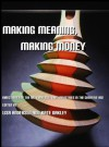 Making Meaning, Making Money: Directions for the Arts and Cultural Industries in the Creative Age - Lisa Anderson, Kate Oakley