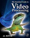 The Essential Guide to Video Processing - Alan C. Bovik