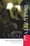 Disruptive Grace: Reflections on God, Scripture and the Church - Walter Brueggemann