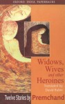 Widows, Wives and Other Heroines: Twelve Stories by Premchand - Munshi Premchand