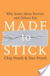 Made to Stick: Why Some Ideas Survive and Others Die - Chip Heath, Dan Heath