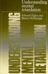Understanding Mental Retardation - Edward F. Zigler, Robert M. Hodapp