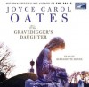 Gravedigger's Daughter - Joyce Carol Oates, Bernadette Dunne