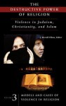 Destructive Power of Religion: Violence in Judaism, Christianity, and Islam - J. Harold Ellens, Martin E. Marty