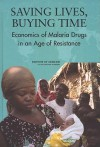 Saving Lives, Buying Time: Economics of Malaria Drugs in an Age of Resistance - Kenneth J. Arrow, Claire Panosian, Hellen Gelband