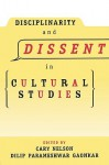 Disciplinarity and Dissent in Cultural Studies - Cary Nelson, Dilip Parameshwar Gaonkar