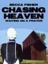 Chasing Heaven: Waiting on A Prayer - Becca Fisher