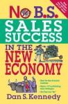 No B.S. Sales Success In The New Economy - Dan S. Kennedy