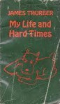 My Life And Hard Times - James Thurber, John P. Hutchens