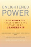 Enlightened Power: How Women Are Transforming the Practice of Leadership - Coughlin, Ellen Wingard, Keith Hollihan