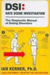DSI--Date Scene Investigation: The Diagnostic Manual of Dating Disorders - Ian Kerner