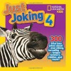 Just Joking 4: 300 Hilarious Jokes About Everything, Including Tongue Twisters, Riddles, and More! - National Geographic Society
