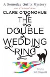 The Double Wedding Ring: A Someday Quilts Mystery Featuring Nell Fitzgerald - Clare O'Donohue
