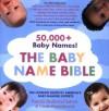The Baby Name Bible: The Ultimate Guide By America's Baby-Naming Experts - Pamela Redmond Satran, Linda Rosenkrantz
