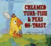 Creamed Tuna Fish and Peas on Toast - Philip C. Stead