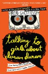 Talking to Girls About Duran Duran: One Young Man's Quest for True Love and a Cooler Haircut - Rob Sheffield