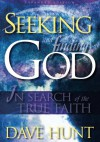 Seeking & Finding God: In Search of the True Faith - Dave Hunt