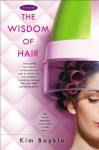 The Wisdom of Hair - Kim Boykin
