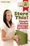 Store This! Simple Home Storage Systems & House Organization Solutions (Gleam Guru Book 2) - Colette Leigh