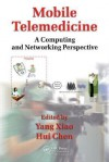 Mobile Telemedicine: A Computing and Networking Perspective - Yang Xiao