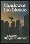 Shadow on the Stones - Moyra Caldecott