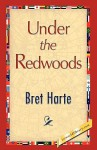 Under the Redwoods - Bret Harte