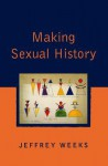 Making Sexual History - Jeffrey Weeks