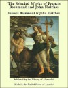 The Selected Works of Francis Beaumont and John Fletcher - Francis Beaumont, John Fletcher