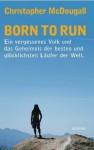 Born to Run: Ein vergessenes Volk und das Geheimnis der besten und glücklichsten Läufer der Welt - Christopher McDougall, Werner Roller