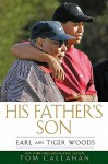 His Father's Son: Earl and Tiger Woods - Tom Callahan