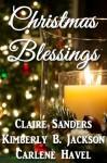Christmas Blessings - Claire Sanders, Kimberly B. Jackson, Carlene Havel