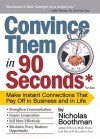 Convince Them in 90 Seconds or Less: Make Instant Connections That Pay Off in Business and in Life - Nicholas Boothman