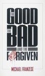 The Good, the Bad and the Forgiven - Michael Franzese