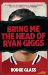 Bring Me the Head of Ryan Giggs - Rodge Glass