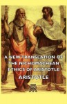 A New Translation of the Nichomachean Ethics of Aristotle - Aristotle, Samuel Henry Butcher